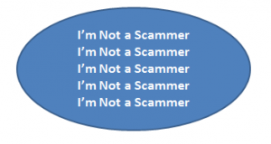 Scammers spend most of their time trying to convince you they are NOT scammers.